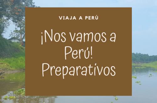 Preparativos viaje Perú